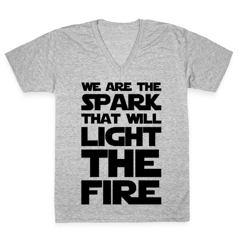 We Are The Spark That Will Light The Fire V-Neck Tee Shirt