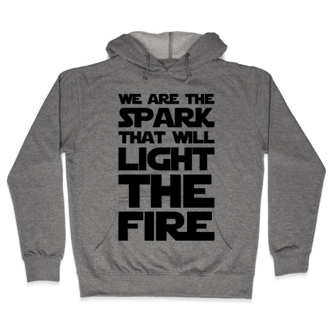We Are The Spark That Will Light The Fire Hooded Sweatshirt