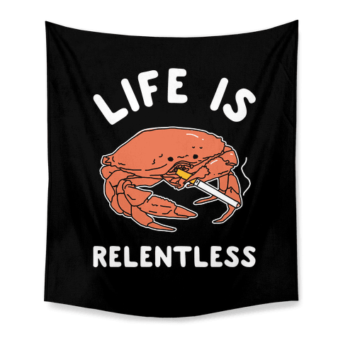 Life is Relentless Tapestry