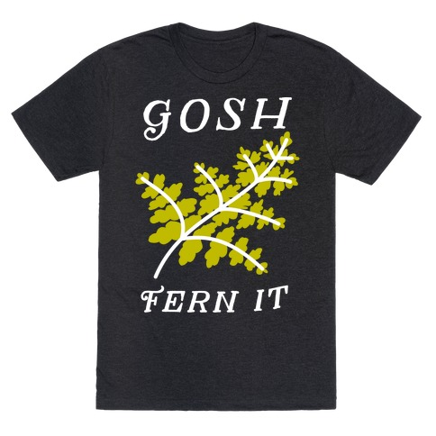 Gosh Fern it T-Shirt