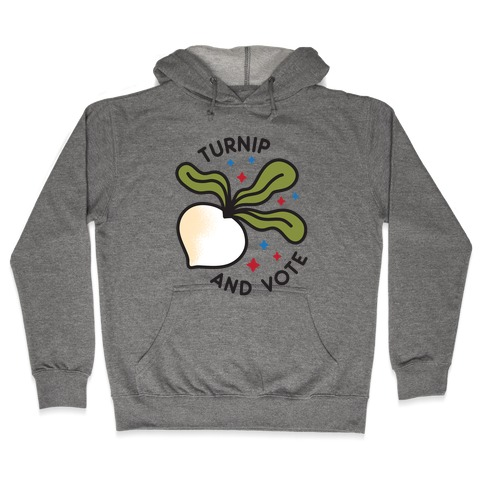 Turnip And Vote Hooded Sweatshirt