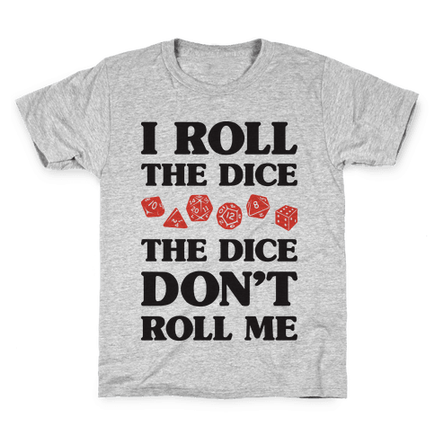 I Roll The Dice, The Dice Don't Roll Me Kids T-Shirt