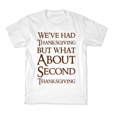We've Had Thanksgiving But What About Second Thanksgiving  Kids T-Shirt