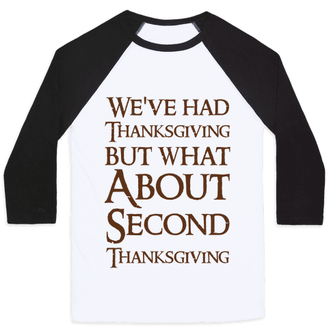We've Had Thanksgiving But What About Second Thanksgiving  Baseball Tee