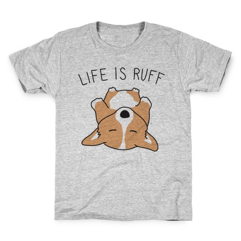 Life Is Ruff Corgi Kids T-Shirt