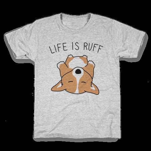 Life Is Ruff Corgi Kids T-Shirt