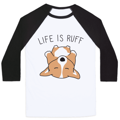 Life Is Ruff Corgi Baseball Tee