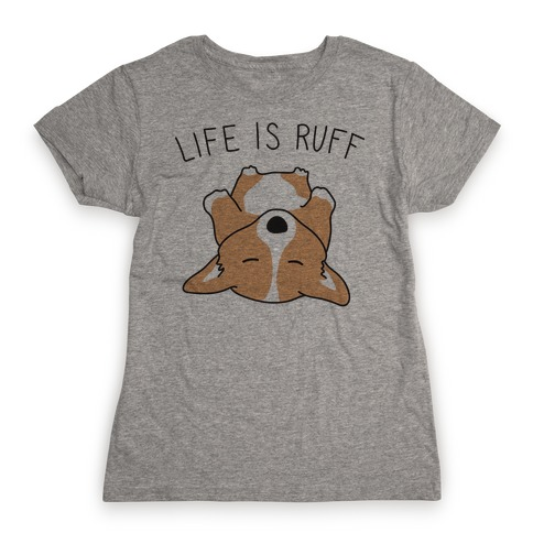 Life Is Ruff Corgi Womens T-Shirt