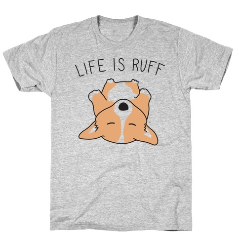 Life Is Ruff Corgi T-Shirt