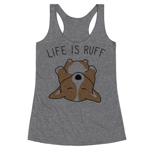 Life Is Ruff Corgi Racerback Tank Top