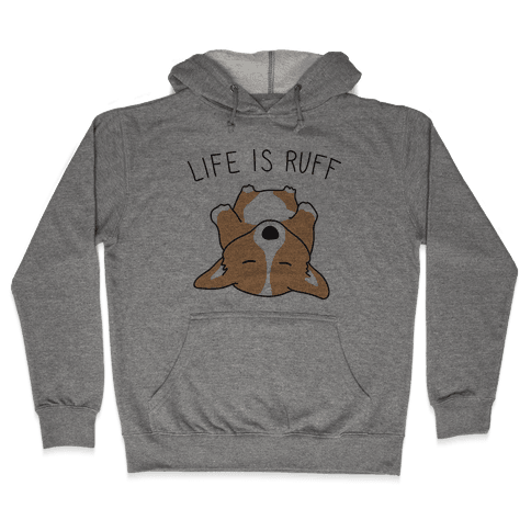 Life Is Ruff Corgi Hooded Sweatshirt