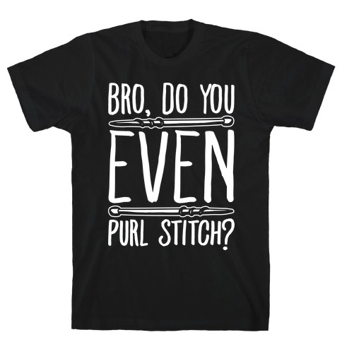 Bro Do You Even Purl Stitch Knitting Parody White Print T-Shirt