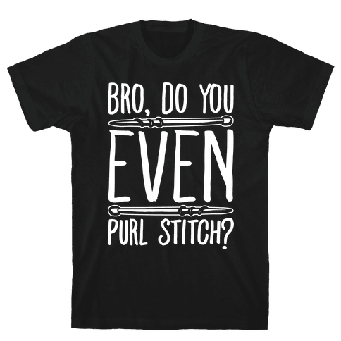 Bro Do You Even Purl Stitch Knitting Parody White Print Mens T-Shirt