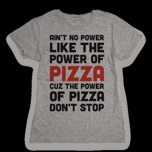 Power of Pizza Womens T-Shirt