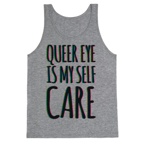 Queer Eye Is My Self Care Parody Tank Top