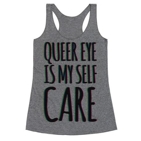 Queer Eye Is My Self Care Parody Racerback Tank Top