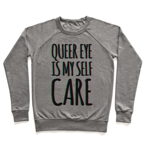 Queer Eye Is My Self Care Parody Pullover
