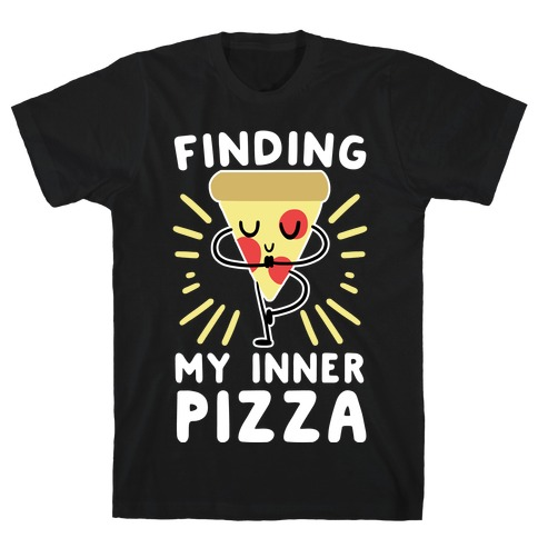 Finding My Inner Pizza T-Shirt