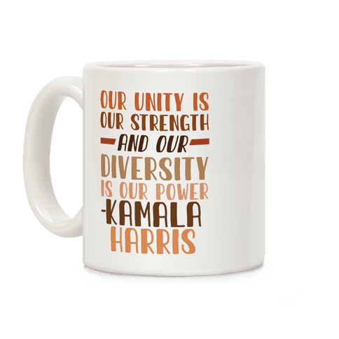 Our Unity is Our Strength And Our Diversity is Our Power Kamala Coffee Mug