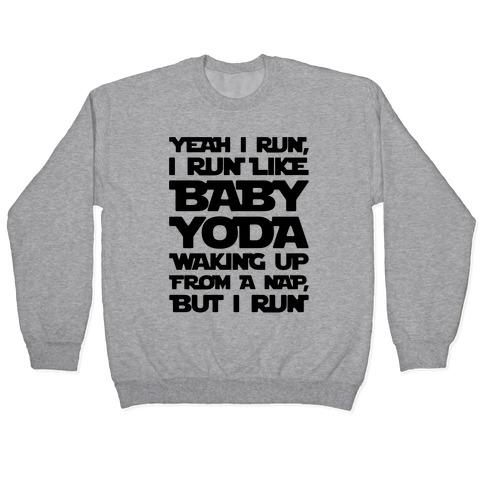 I Run Like Baby Yoda Waking Up From A Nap Parody Pullover