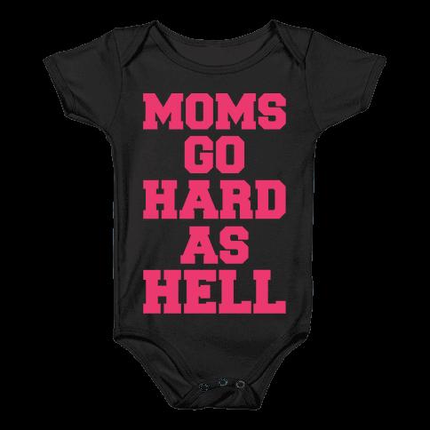 Moms Go Hard As Hell Baby Onesy
