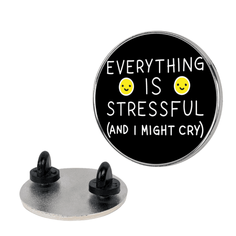 Everything Is Stressful (And I Might Cry) pin