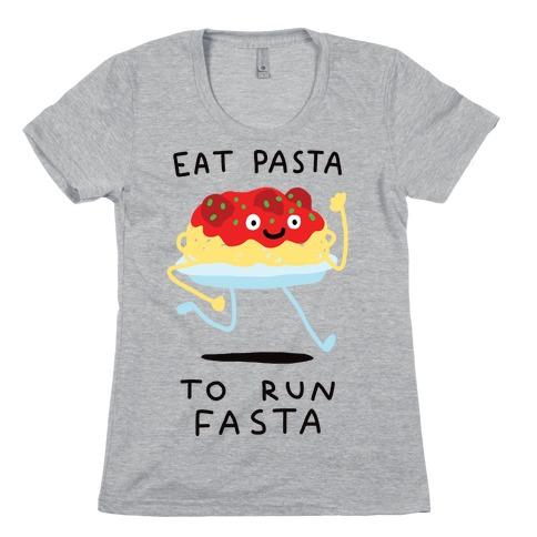 Eat Pasta To Run Fasta Womens T-Shirt