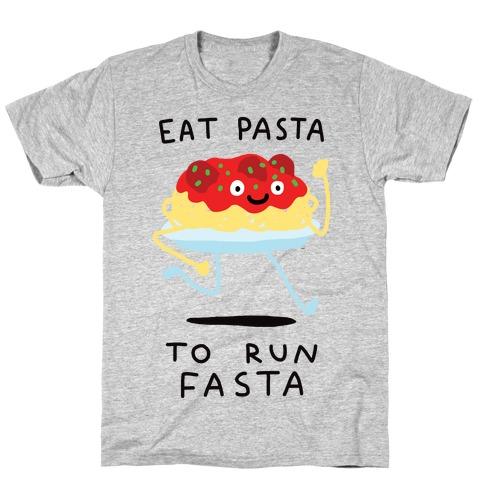 Eat Pasta To Run Fasta T-Shirt