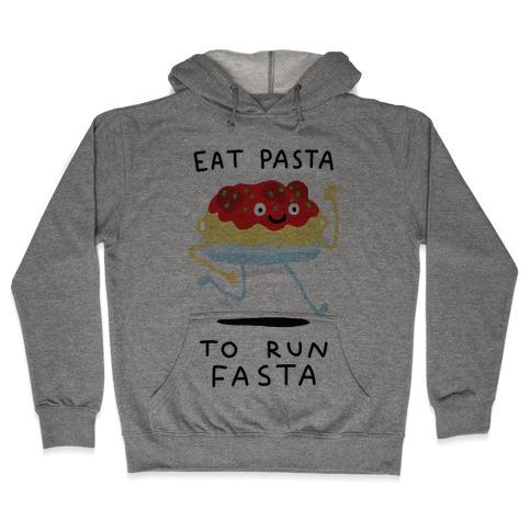 Eat Pasta To Run Fasta Hooded Sweatshirt