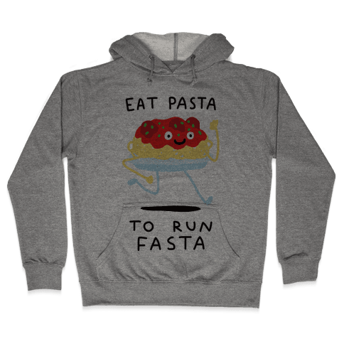 Eat Pasta To Run Fasta Hooded Sweatshirt