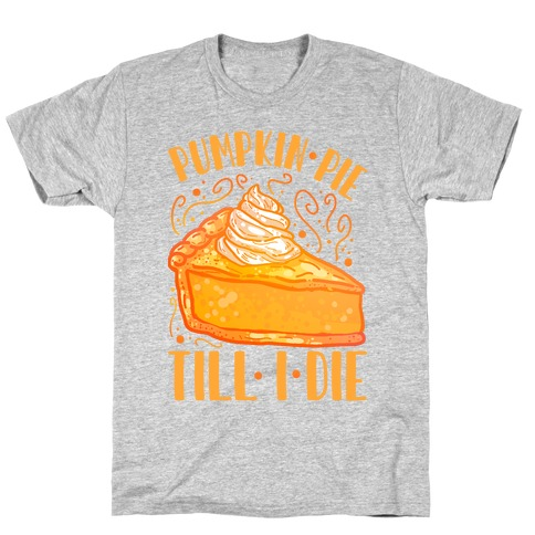 Pumpkin Pie Till I Die T-Shirt