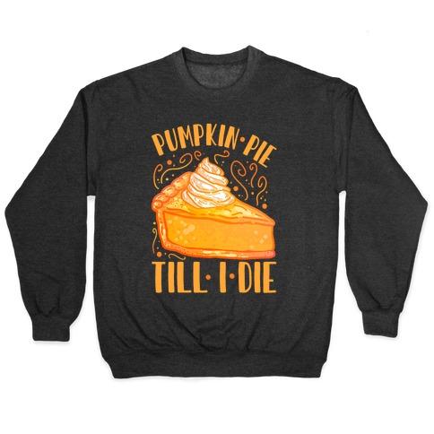Pumpkin Pie Till I Die Pullover
