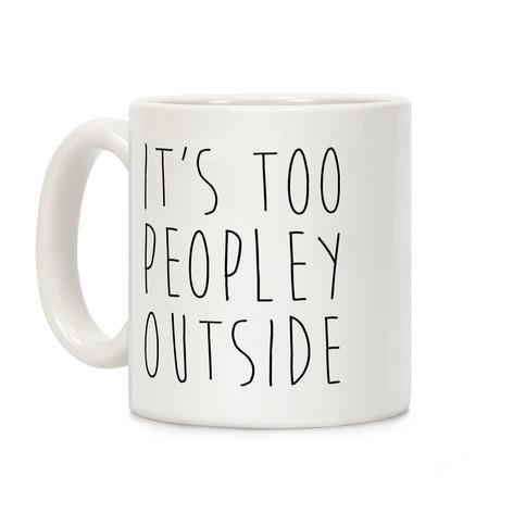 It's Too Peopley Out Coffee Mug