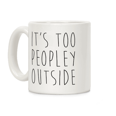 It's Too Peopley Out Coffee Mug