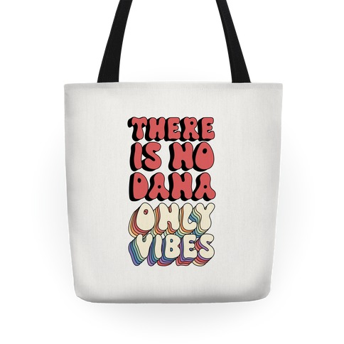There Is No Dana, Only Vibes Parody Tote