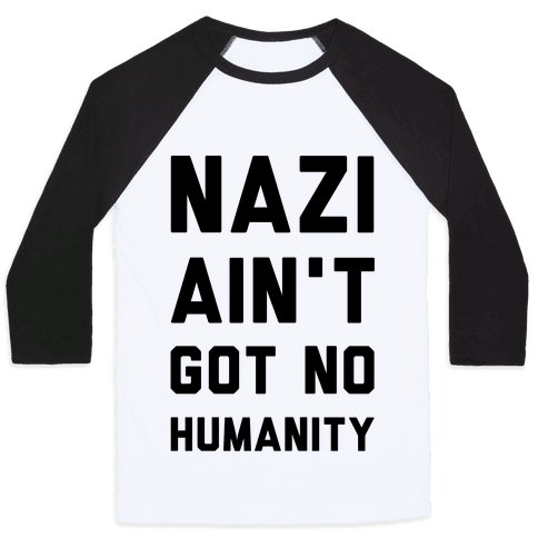 Nazi Ain't Got No Humanity Baseball Tee