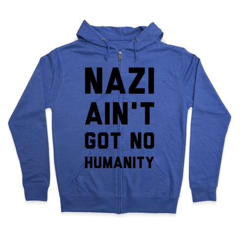 Nazi Ain't Got No Humanity Zip Hoodie
