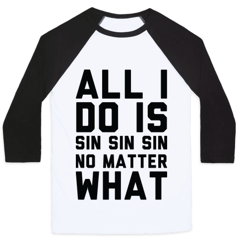 All I Do Is Sin No Matter What Baseball Tee