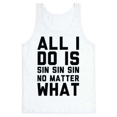 All I Do Is Sin No Matter What Tank Top
