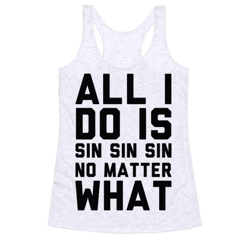All I Do Is Sin No Matter What Racerback Tank Top