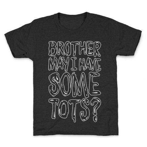 Brother May I Have Some Tots Venom Parody White Print Kids T-Shirt