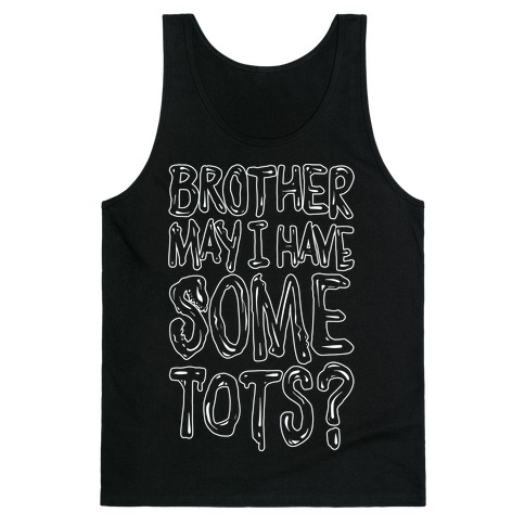 Brother May I Have Some Tots Venom Parody White Print Tank Top