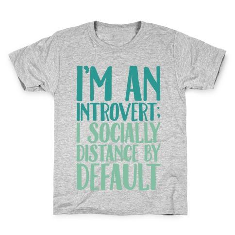I'm An Introvert I Socially Distance By Default Kids T-Shirt