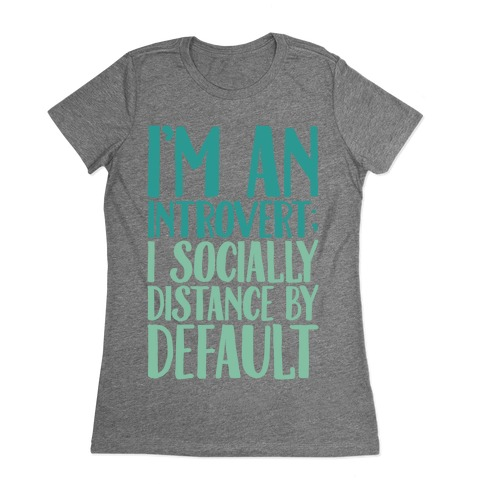 I'm An Introvert I Socially Distance By Default Womens T-Shirt