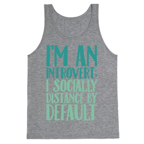 I'm An Introvert I Socially Distance By Default Tank Top
