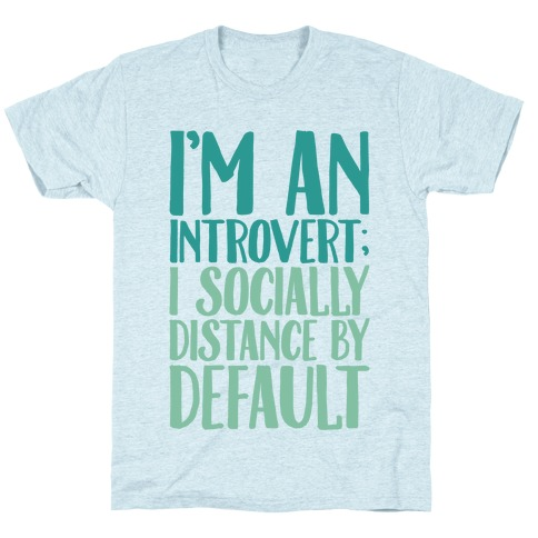 I'm An Introvert I Socially Distance By Default T-Shirt