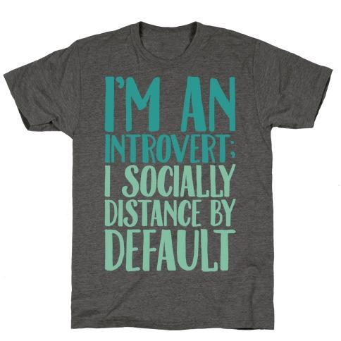 I'm An Introvert I Socially Distance By Default T-Shirt