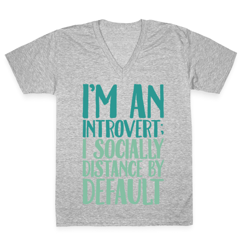 I'm An Introvert I Socially Distance By Default V-Neck Tee Shirt