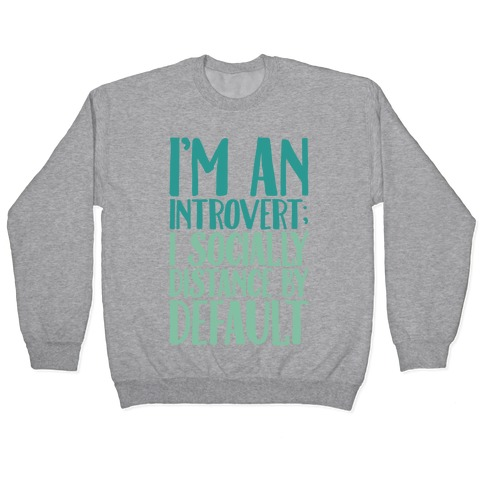 I'm An Introvert I Socially Distance By Default Pullover