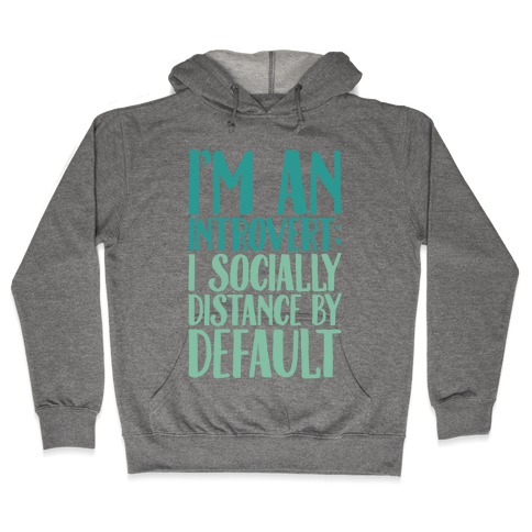I'm An Introvert I Socially Distance By Default Hooded Sweatshirt